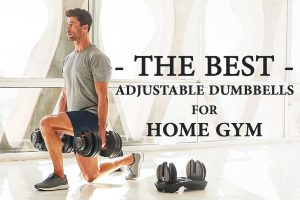 Best Adjustable Dumbbells With Weights for Home Gym